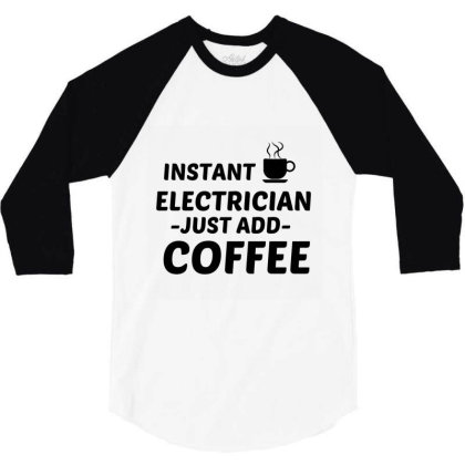 Electrician Instant Just Add Coffee 3/4 Sleeve Shirt Designed By Perfect Designers