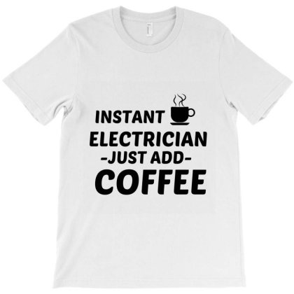 Electrician Instant Just Add Coffee T-shirt Designed By Perfect Designers