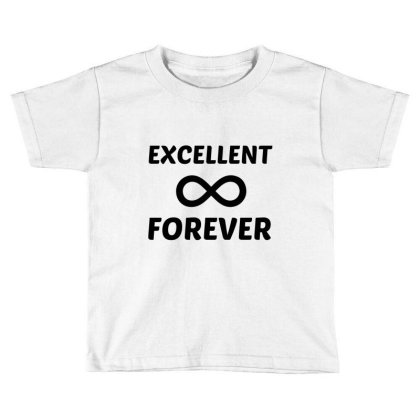 Excellent Forever Toddler T-shirt Designed By Perfect Designers