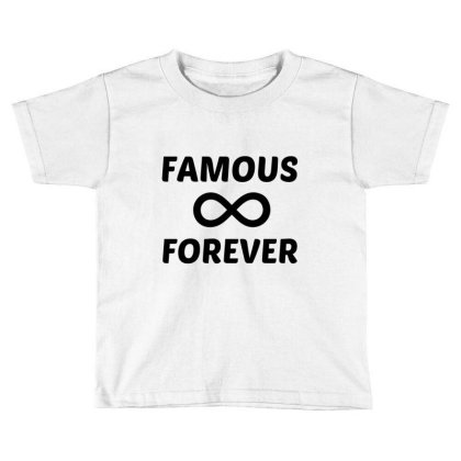 Famous Forever Toddler T-shirt Designed By Perfect Designers