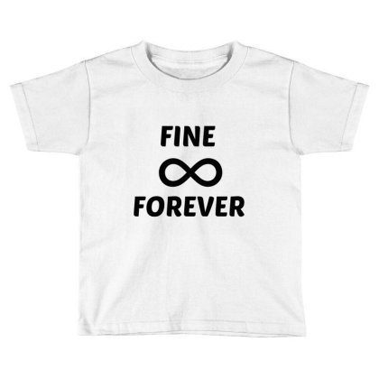 Fine Forever Toddler T-shirt Designed By Perfect Designers