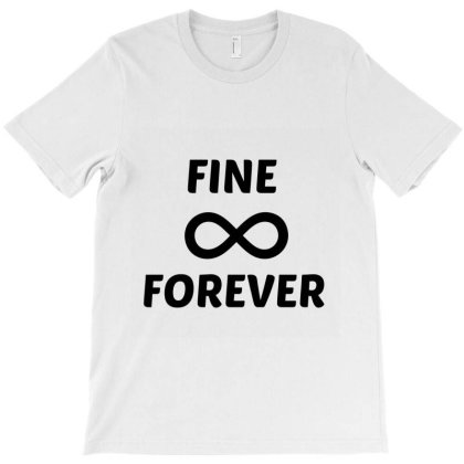 Fine Forever T-shirt Designed By Perfect Designers