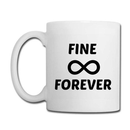 Fine Forever Coffee Mug Designed By Perfect Designers
