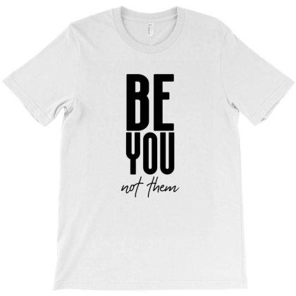 Be You Not Them Cute Gift T-shirt Designed By Koalastudio