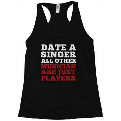 Date A Singer All Other Musicians Are Just Players Racerback Tank Designed By Jack14