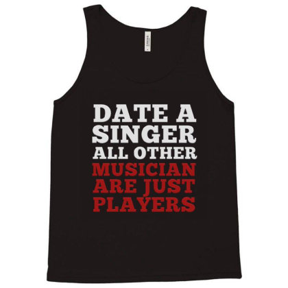 Date A Singer All Other Musicians Are Just Players Tank Top Designed By Jack14