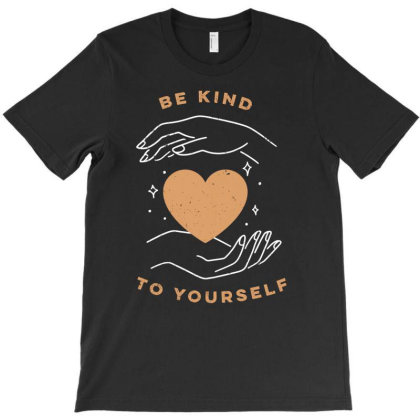 Be Kind To Yourself Cute Gift T-shirt Designed By Koalastudio