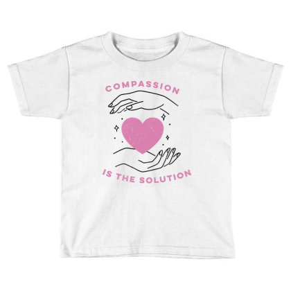 Compassion Is The Solution Cute Gift Toddler T-shirt Designed By Koalastudio