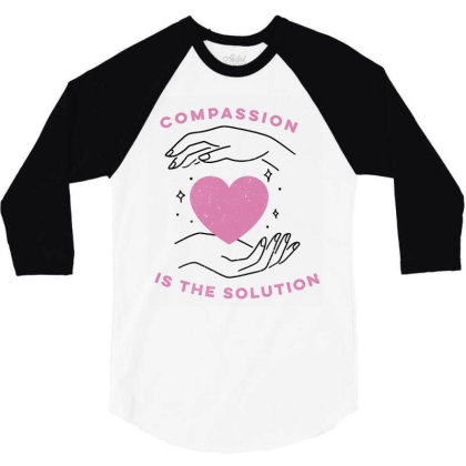 Compassion Is The Solution Cute Gift 3/4 Sleeve Shirt Designed By Koalastudio