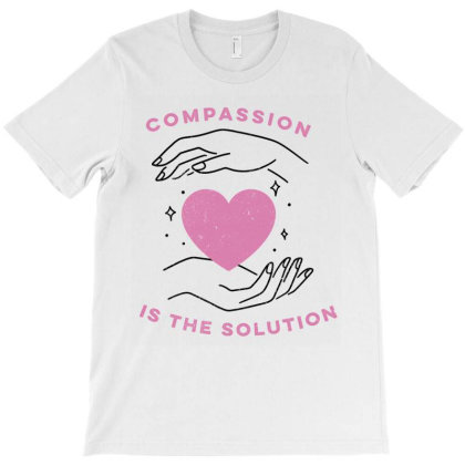 Compassion Is The Solution Cute Gift T-shirt Designed By Koalastudio