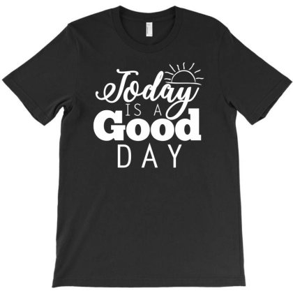 Funny Today Is A Good Day T-shirt Designed By Rusmashirt