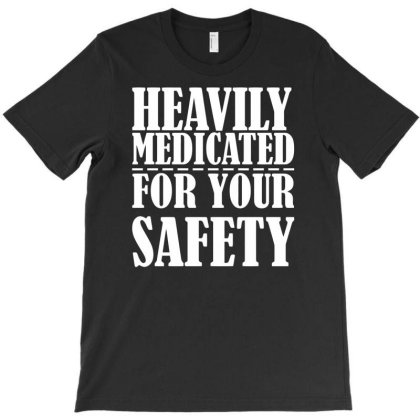 Heavily Medicated For Your Protection Funny T-shirt Designed By Rusmashirt