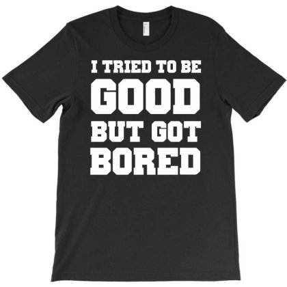 I Tried To Be Good But Got Bored Funny T-shirt Designed By Rusmashirt