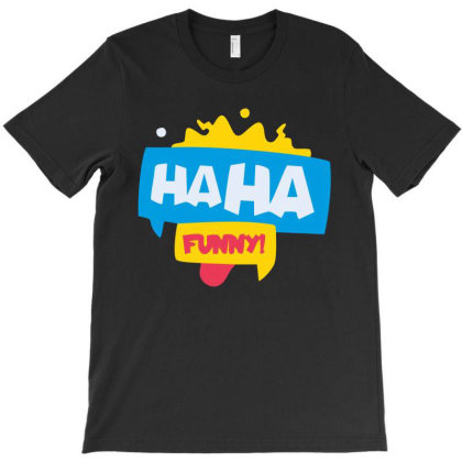 Haha Funny T-shirt Designed By H4ikal