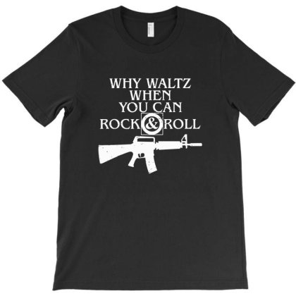 Why Waltz When You Can Rock & Roll T-shirt Designed By H4ikal