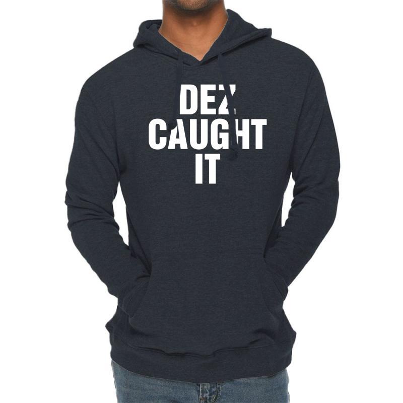 Dez Caught It Lightweight Hoodie | Artistshot