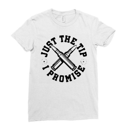 Just The Tip I Promise Funny Rifle Bullet Shooting Gun Lover T Shirt Ladies Fitted T-shirt Designed By G3ry