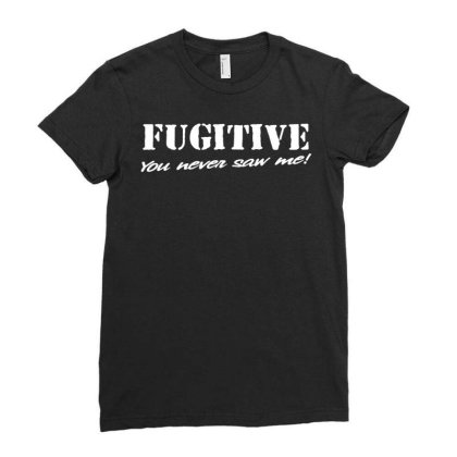 Mens Funny T Shirt   Fugitive, You Never Saw Me Ladies Fitted T-shirt Designed By G3ry
