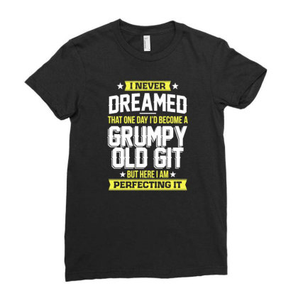 Mens Grumpy Old Git T Shirt Top Funny Joke Fathers Day Grandad Gift Ladies Fitted T-shirt Designed By G3ry