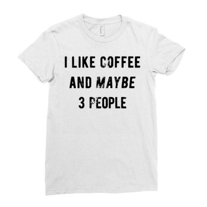Mens I Like Coffee And Maybe 3 People Funny Graphic Sarcastic Novelty Ladies Fitted T-shirt Designed By G3ry