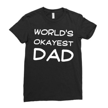 Mens Okayest Dad T Shirt Funny Sarcastic Novelty Gift For Husband Fath Ladies Fitted T-shirt Designed By G3ry