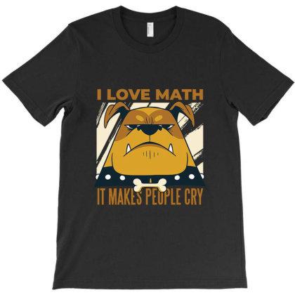 I Love Math T-shirt Designed By Cuser4021