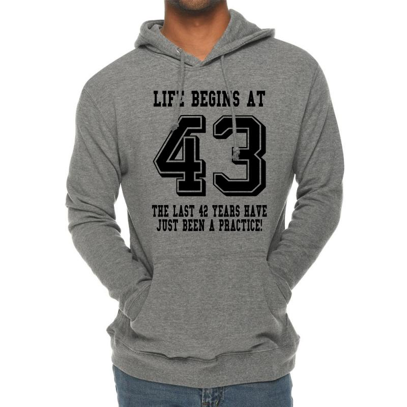 43rd Birthday Life Begins At 43 Lightweight Hoodie | Artistshot