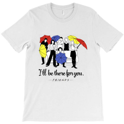 I'll Be There For You Friends T-shirt Designed By Cuser4021