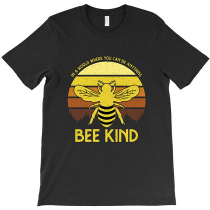 In A World Where You Can Be Anything Bee Kind T-shirt Designed By Cuser4021