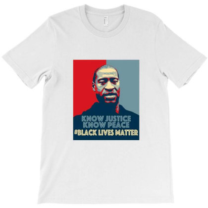 Know Justice Know Peace George Floyd T-shirt Designed By Cuser4021