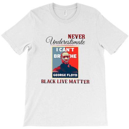 Never Underestimate George Floyd Black Live Matter T-shirt Designed By Cuser4021