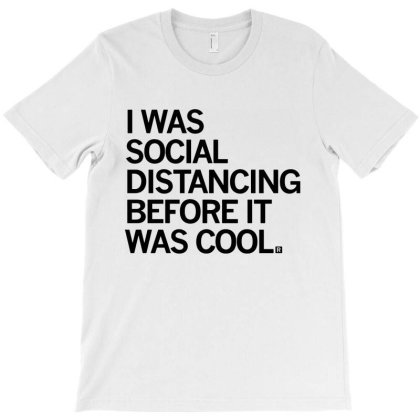 Social Distancing Before It Was Cool T-shirt Designed By Feelgood Tees