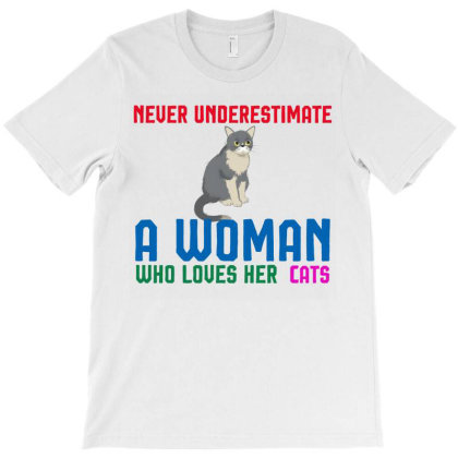 Never Underetimate A Woman Who Lovers Her Cats T-shirt Designed By Cloudystars