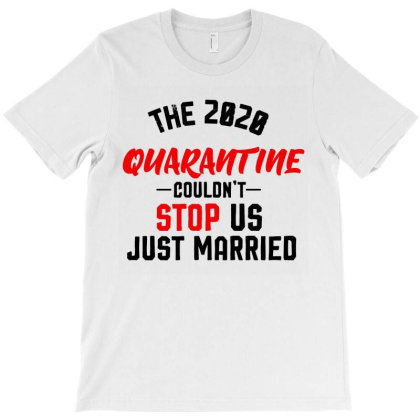 The 2020 Quarantine Couldn't Stop Us Just Married T-shirt Designed By Cloudystars