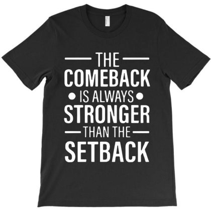 The Comeback Is Always Stronger Than The Setback T-shirt Designed By Gomarket Tees