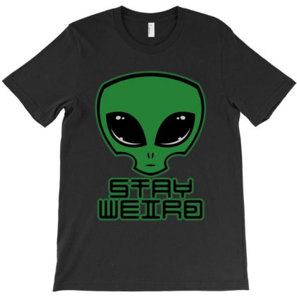 Stay Weird T-shirt Designed By Gomarket Tees