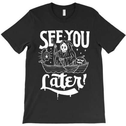 See You Later T-shirt Designed By Gomarket Tees