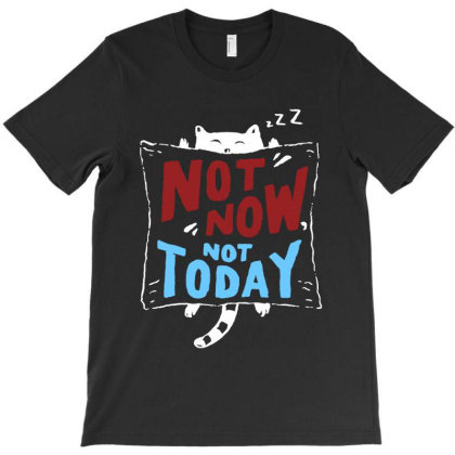 Not Today T-shirt Designed By Gomarket Tees
