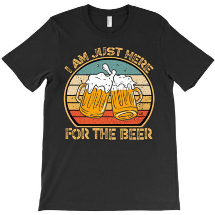 I Am Just Here For The Beer T-shirt Designed By Ashlıcar