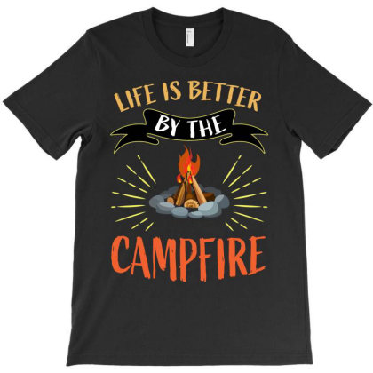 Life Is Better By The Campfire T-shirt Designed By Ashlıcar