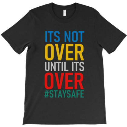 Its Not Over Until Its Over T-shirt Designed By Gomarket Tees