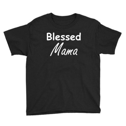 Blessed Mama Shirt  Funny Mother Day T Shirt Youth Tee Designed By Gnuh79