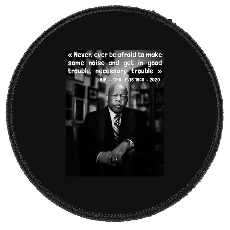 Congressman John Lewis Never Ever Be Afraid 1940-2020 Round Patch | Artistshot