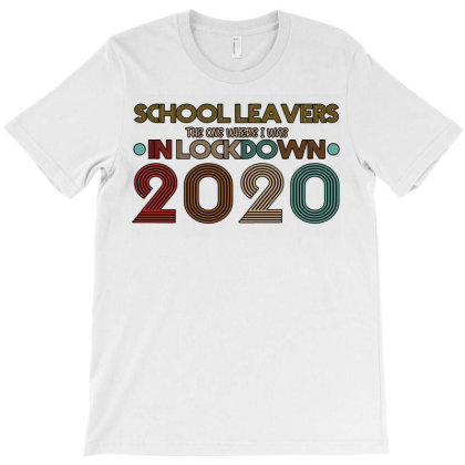 School Leavers The One Where I Was In Lockdown 2020 T-shirt Designed By Bettercallsaul