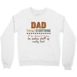 dad knows everything if he doesn't know he makes stuff up really  fast Crewneck Sweatshirt   Artistshot