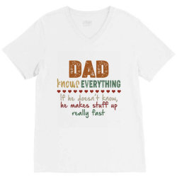 dad knows everything if he doesn't know he makes stuff up really  fast V-Neck Tee   Artistshot