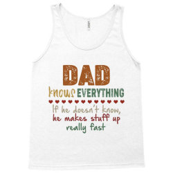 dad knows everything if he doesn't know he makes stuff up really  fast Tank Top   Artistshot