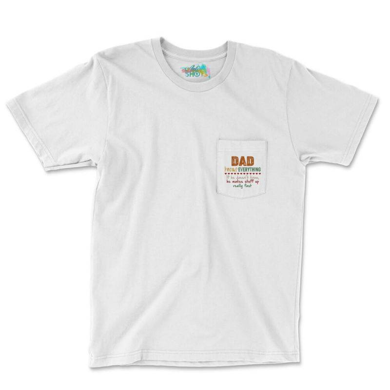 Dad Knows Everything If He Doesn't Know He Makes Stuff Up Really  Fast Pocket T-shirt   Artistshot