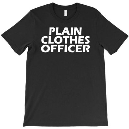 Plain Clothes Officer Funny T-shirt Designed By Rusmashirt