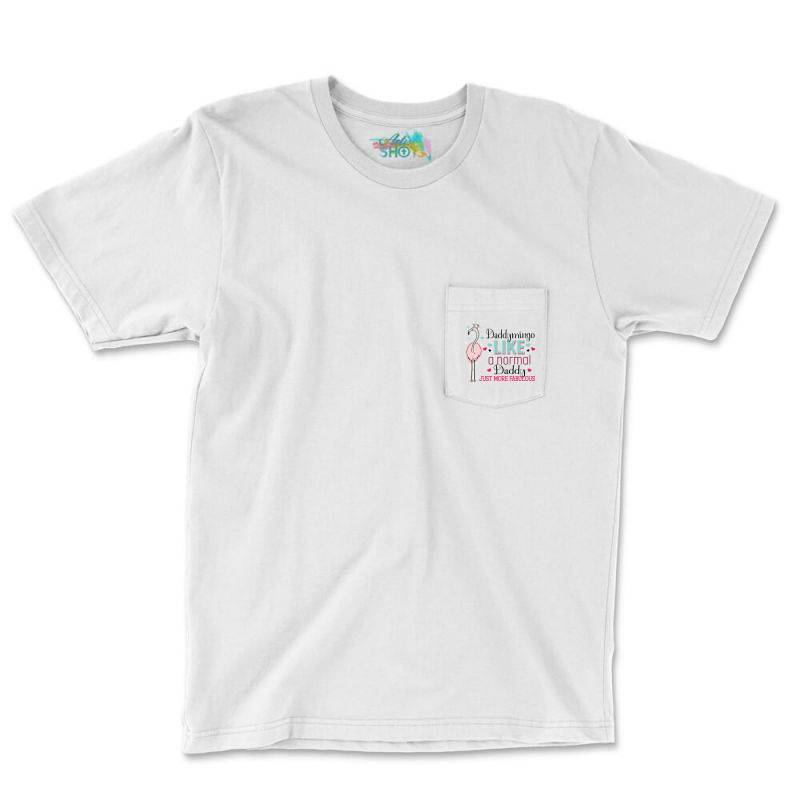 Daddymingo Like A Normal Daddy Only More Fabulous Pocket T-shirt   Artistshot